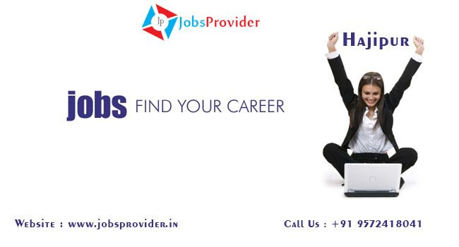 Jobs in Hajipur–Find best job Openings,Vacancies,Offers – Jobsprovider.in