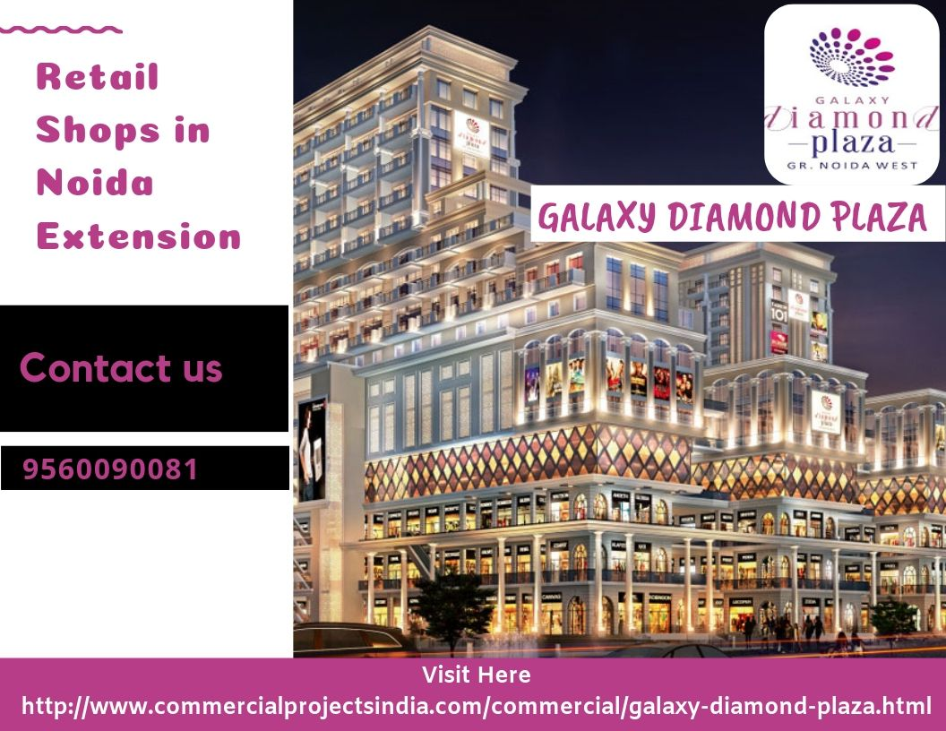 Galaxy Diamond Plaza Retail Shops in Noida Extension