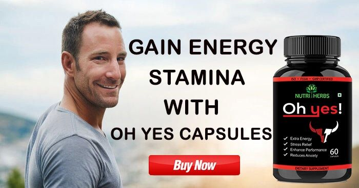 Gain Maximum Energy, Stamina And Vitality With Oh Yes Capsules