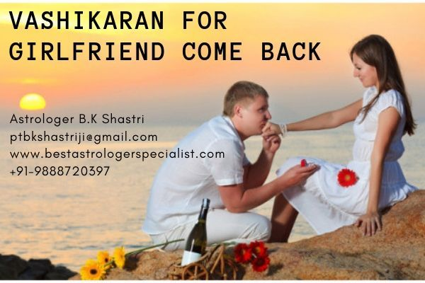 Vashikaran for Girlfriend Come Back at Home