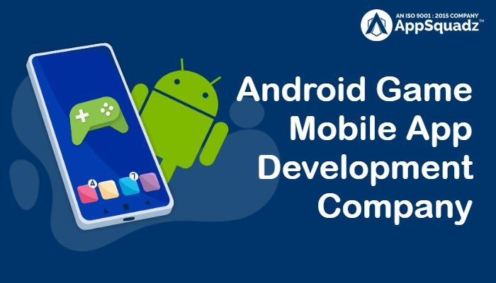 Best Android Game Development Company   AppSquadz