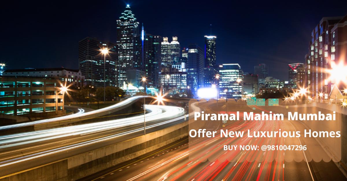 Piramal Mahim Mumbai - A New Project In Mumbai That Offers Luxury Homes