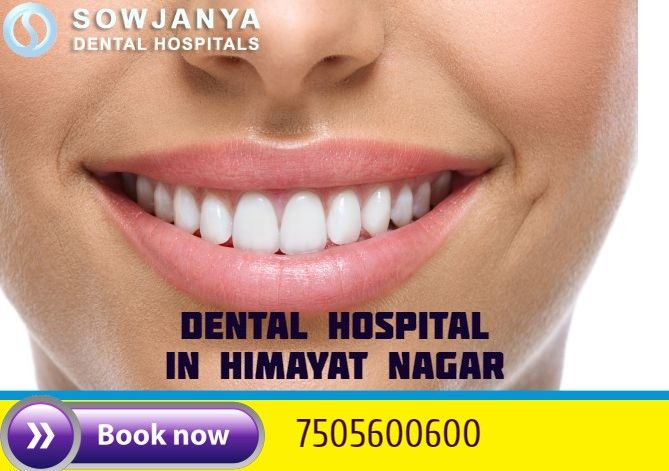 Dental Hospital in Himayat Nagar - Best Dental Doctors in Hyderabad